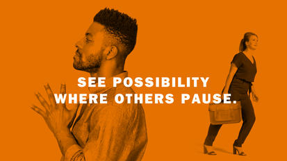 See possibility where others pause.